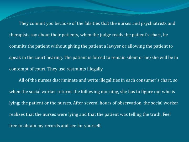 They commit you because of the falsities that the nurses and psychiatrists and therapists say about...