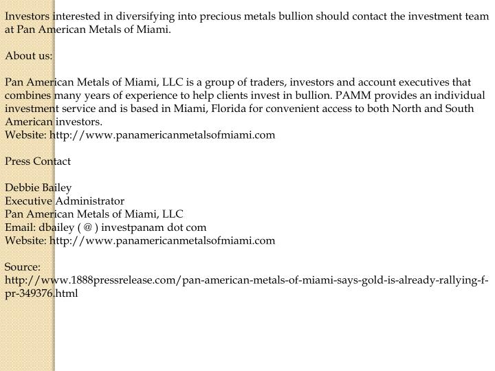 Investors interested in diversifying into precious metals bullion should contact the investment team...
