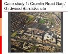 case study 1 crumlin road gaol girdwood barracks site