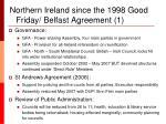 northern ireland since the 1998 good friday belfast agreement 1