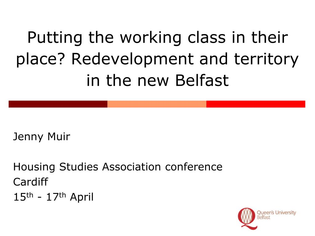 putting the working class in their place redevelopment and territory in the new belfast l.