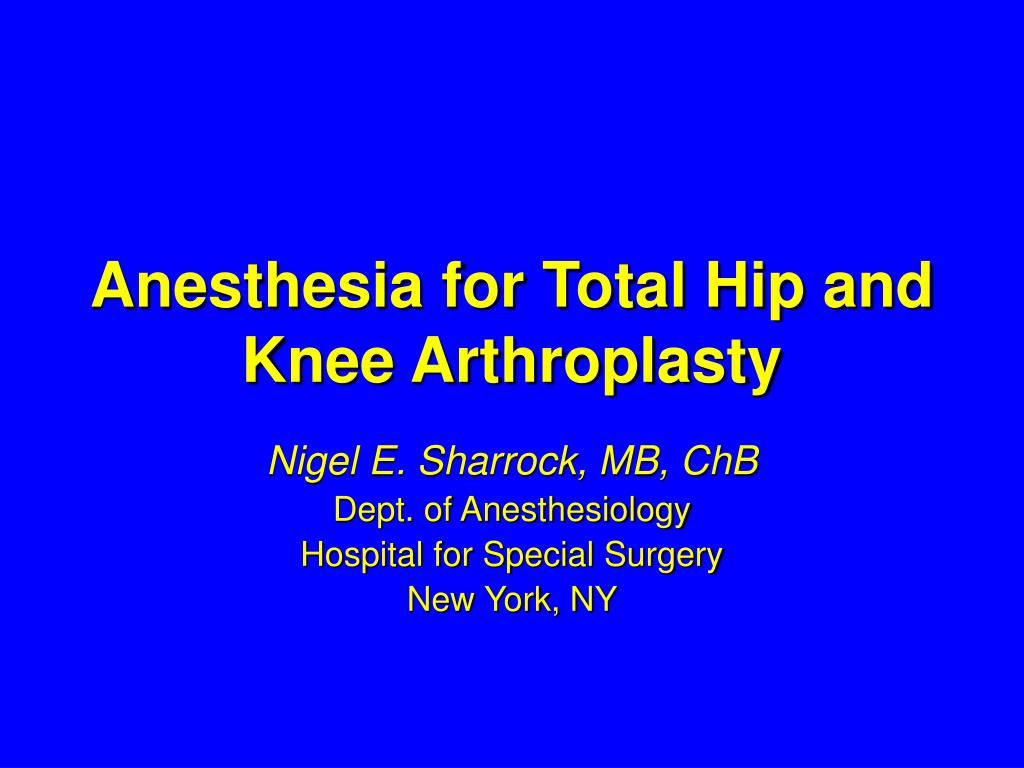 anesthesia for total hip and knee arthroplasty l.