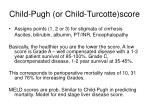 child pugh or child turcotte score