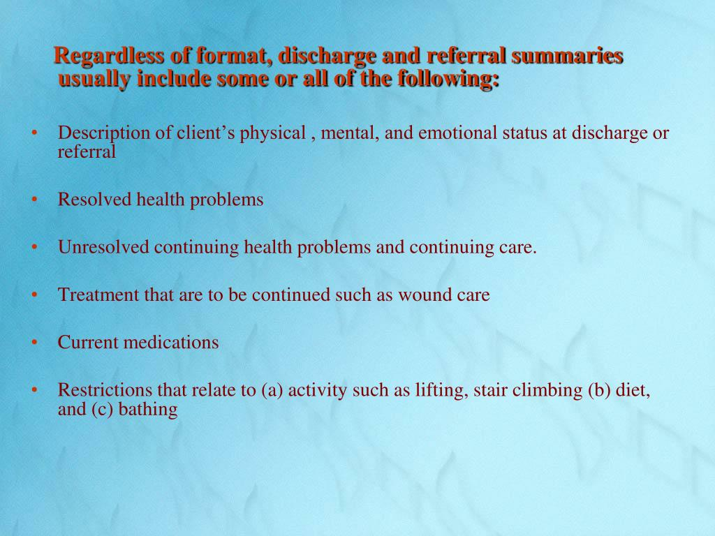Regardless of format, discharge and referral summaries usually include some or all of the following: