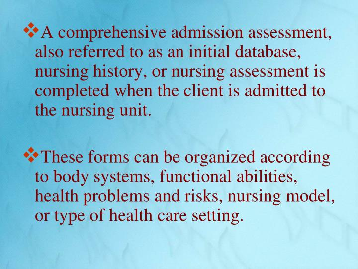A comprehensive admission assessment, also referred to as an initial database, nursing history, or n...