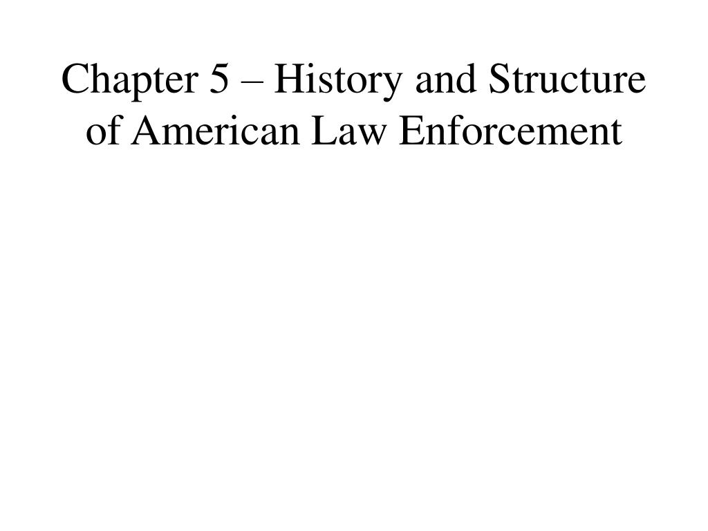chapter 5 history and structure of american law enforcement l.