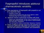 fospropofol introduces additional pharmacokinetic variability