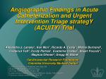 angiographic findings in acute catheterization and urgent intervention triage strategy acuity trial