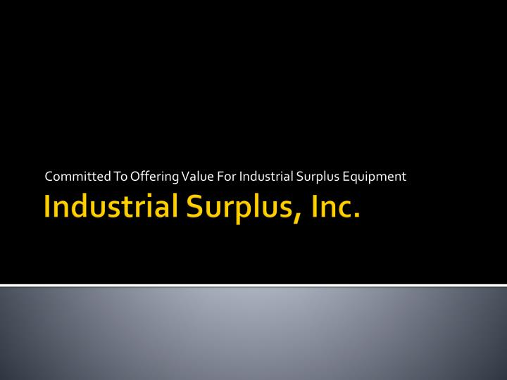 committed to offering value for industrial surplus equipment n.