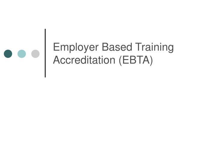 Employer Based Training Accreditation (EBTA)
