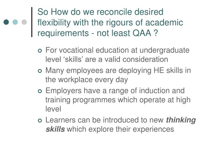 So How do we reconcile desired flexibility with the rigours of academic requirements - not least QAA ?
