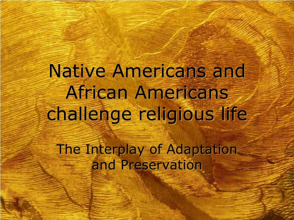 native americans and african americans challenge religious life l.