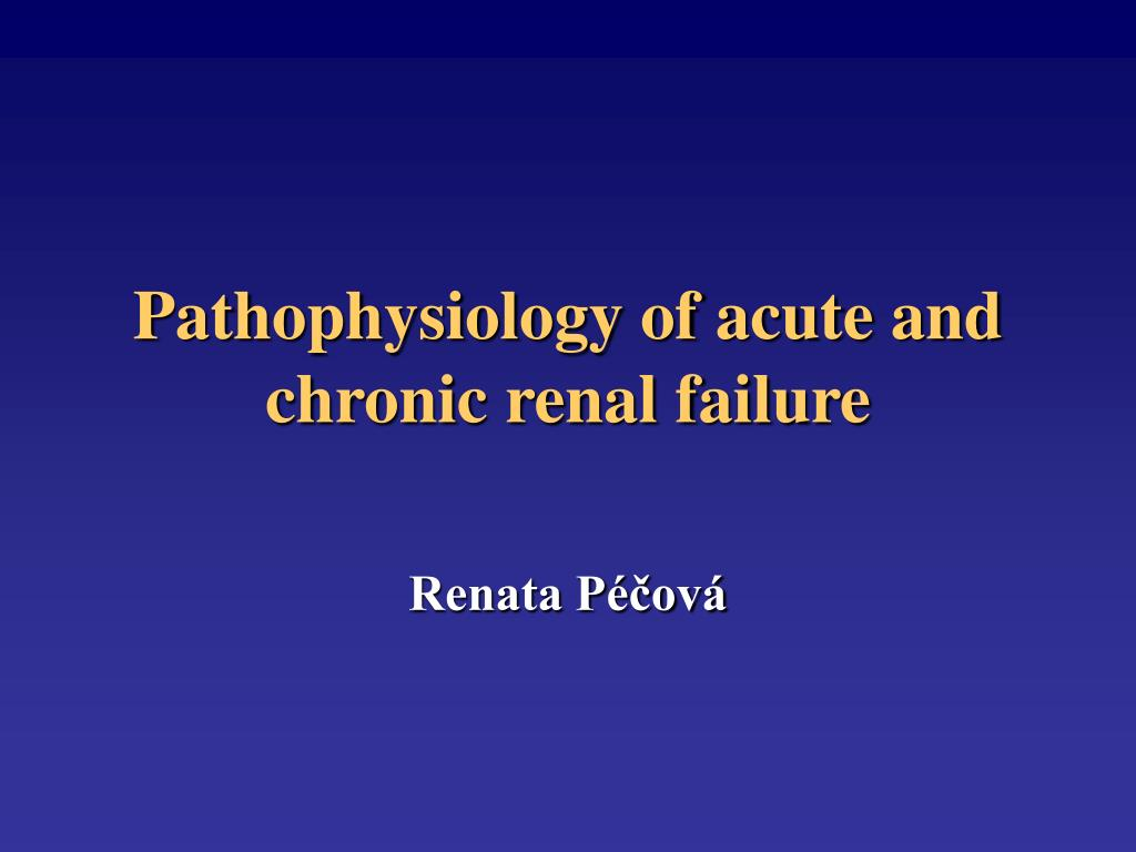 pathophysiology of acute and chronic renal failure l.