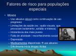 fatores de risco para popula es especiais