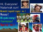 hi everyone natarivak sun mowadringadringay su wanay miqumisang inavayan nga ay ho