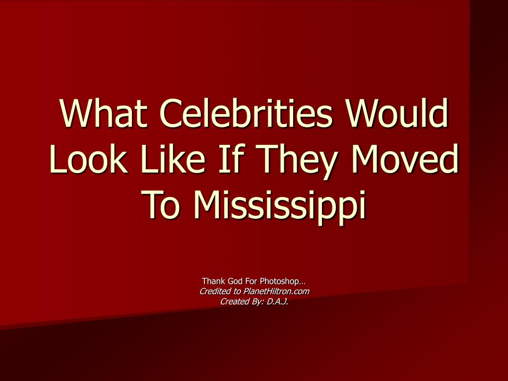 what celebrities would look like if they moved to mississippi l.