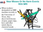 near misses or no harm events with mri