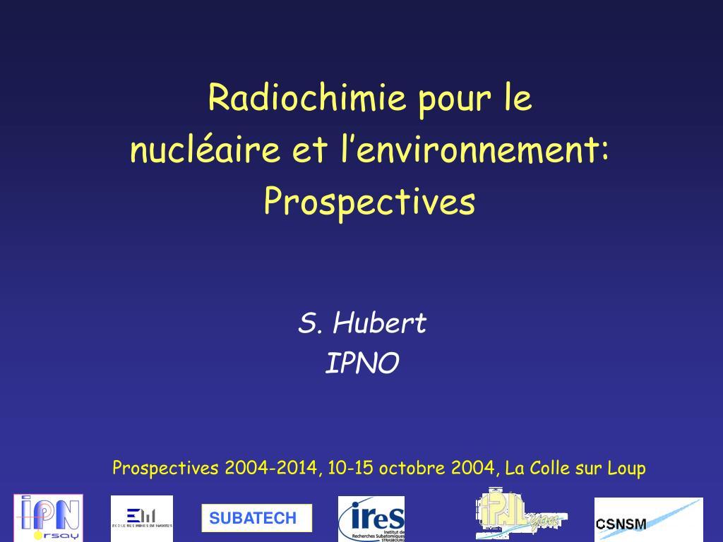 radiochimie pour le nucl aire et l environnement prospectives l.