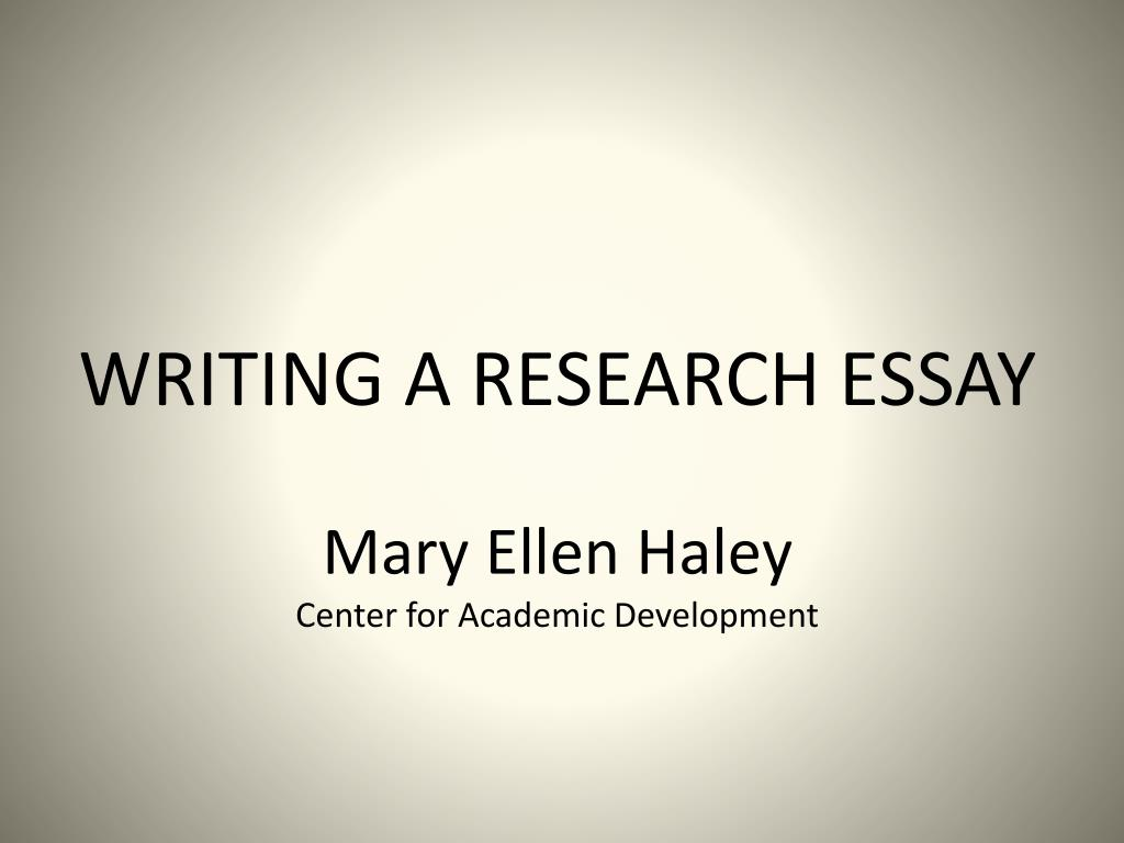 writing a research essay mary ellen haley center for academic development l.