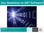 any questions on det software