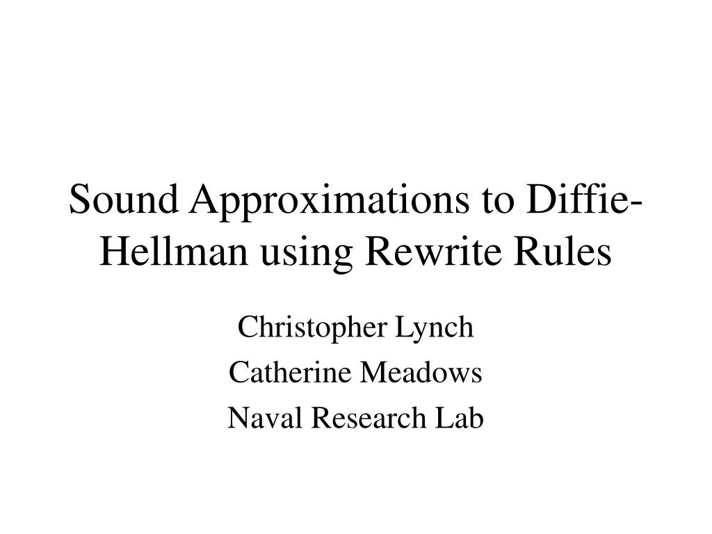 sound approximations to diffie hellman using rewrite rules l.
