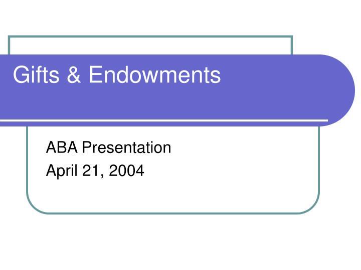 gifts endowments n.