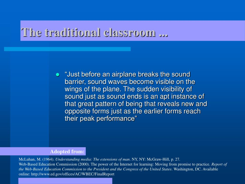 The traditional classroom ...