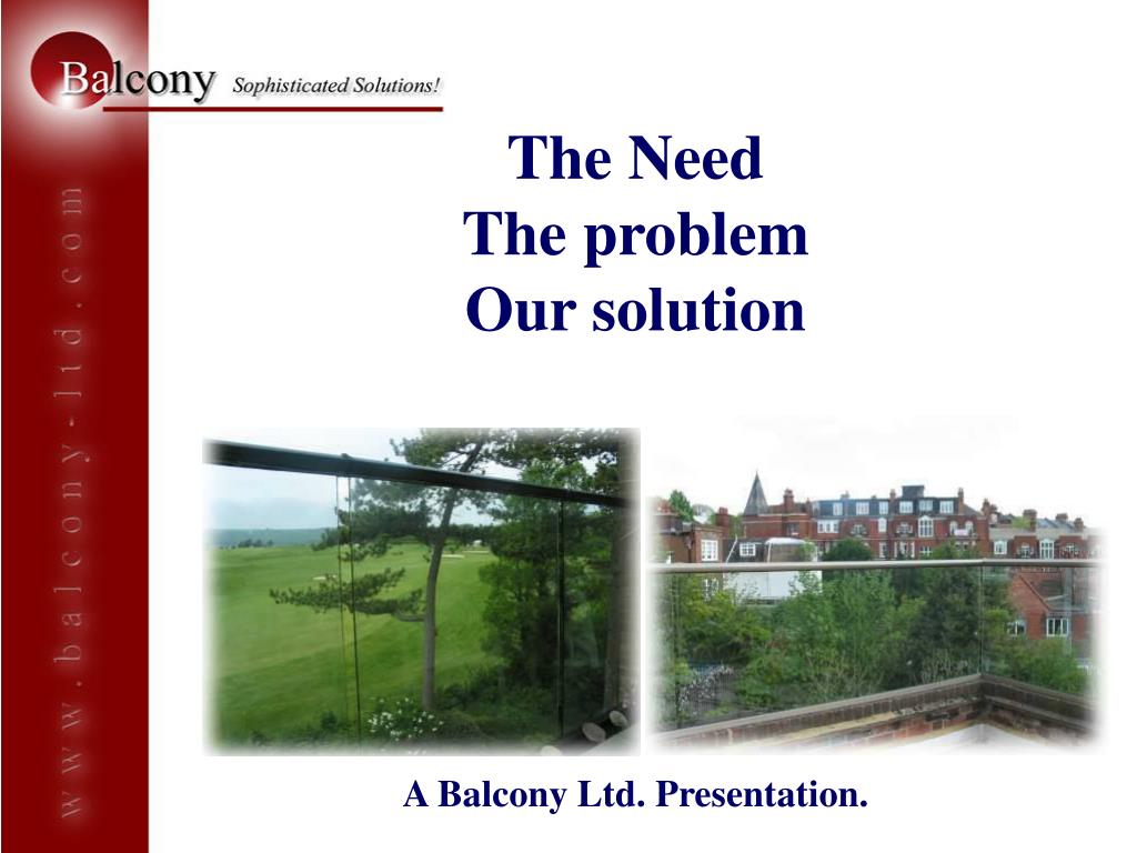 the need the problem our solution a balcony ltd presentation l.