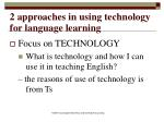 2 approaches in using technology for language learning