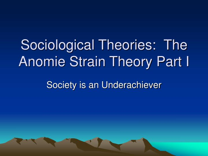 Sociological theories the anomie strain theory part i
