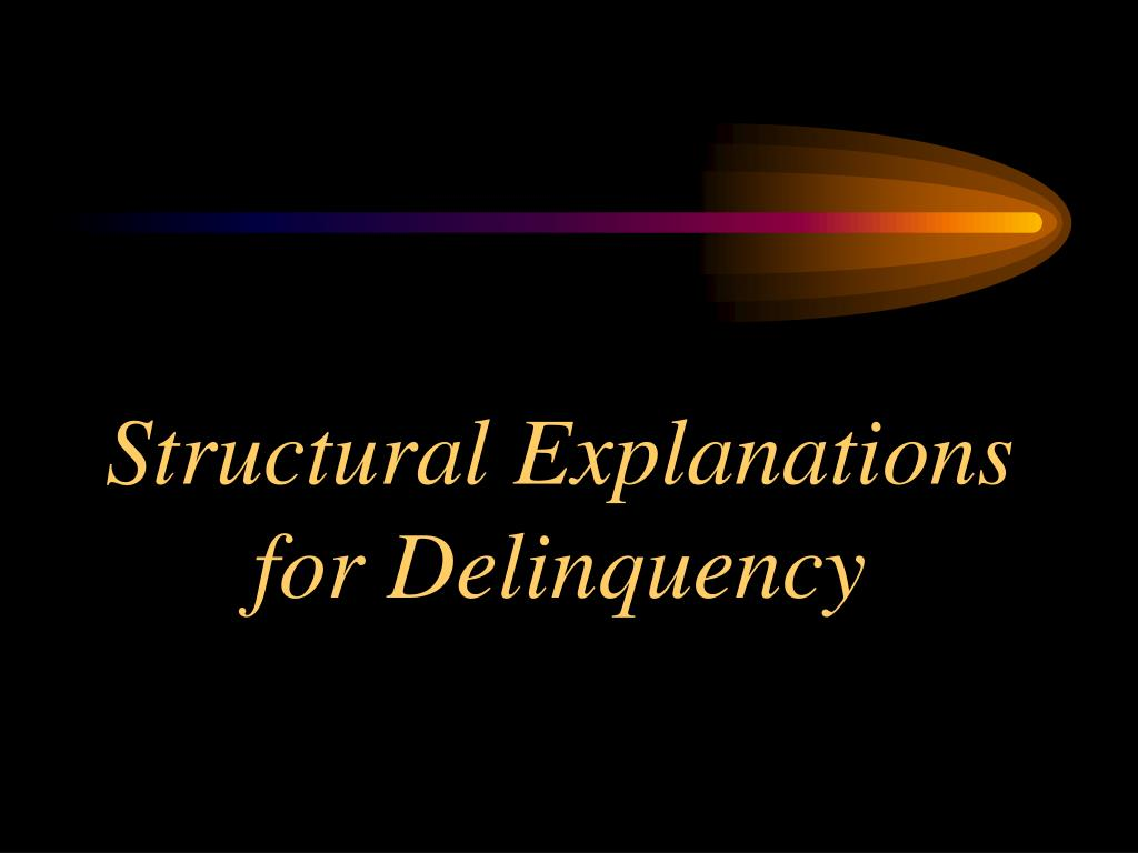 structural explanations for delinquency l.