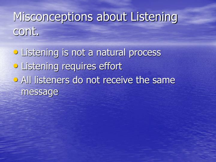 Misconceptions about Listening cont.