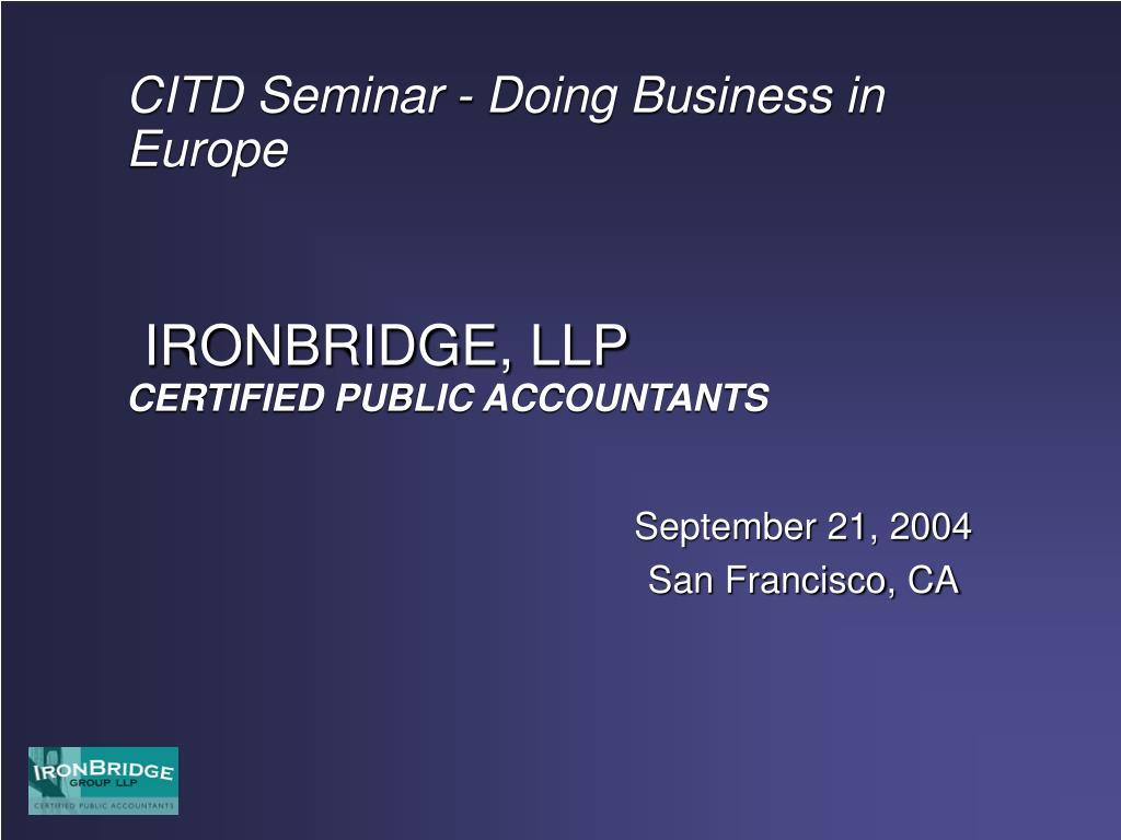 citd seminar doing business in europe ironbridge llp certified public accountants l.