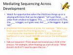 mediating sequencing across development