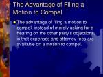the advantage of filing a motion to compel