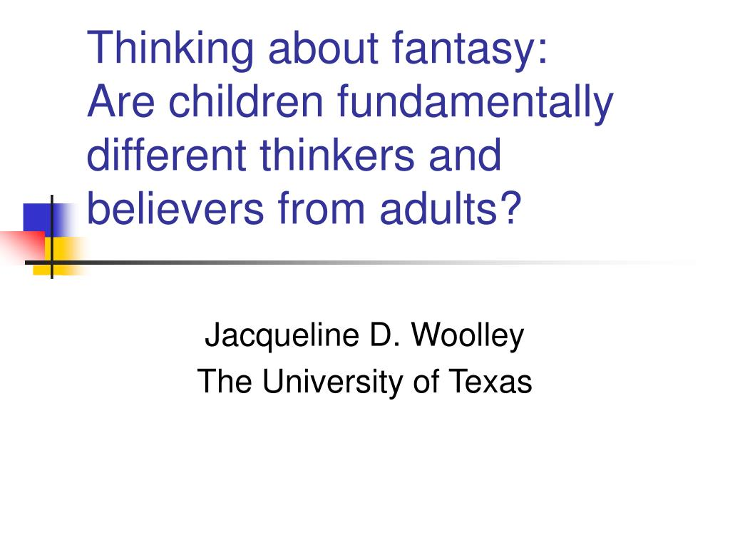 thinking about fantasy are children fundamentally different thinkers and believers from adults l.
