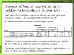 eksempel p brug af line r regression ifm indekset for lokalpolitisk viden forst else