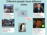 different people have different views