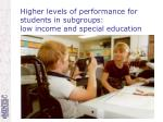 higher levels of performance for students in subgroups low income and special education