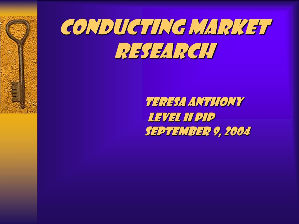 conducting market research teresa anthony level ii pip september 9 2004 l.