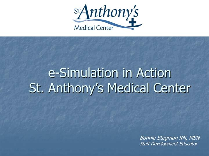 e simulation in action st anthony s medical center n.