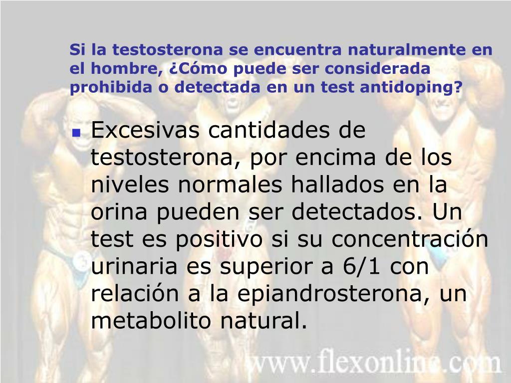 Si la testosterona se encuentra naturalmente en el hombre, ¿Cómo puede ser considerada prohibida o detectada en un test antidoping?