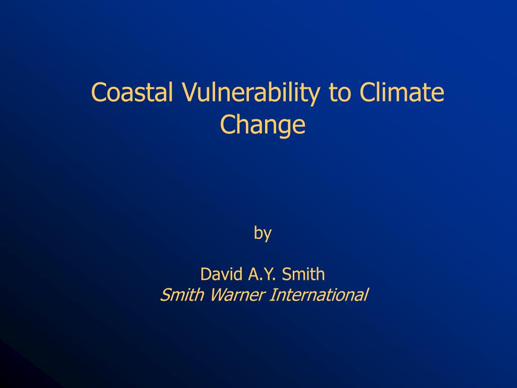 coastal vulnerability to climate change by david a y smith smith warner international l.