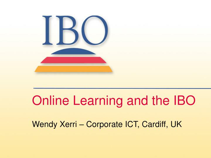 online learning and the ibo wendy xerri corporate ict cardiff uk n.