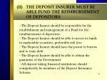 ii the deposit insurer must be able fund the reimbursement of depositors