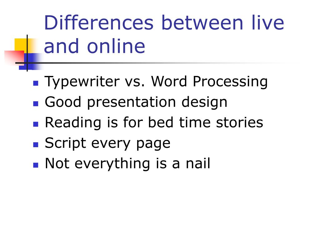 Differences between live and online