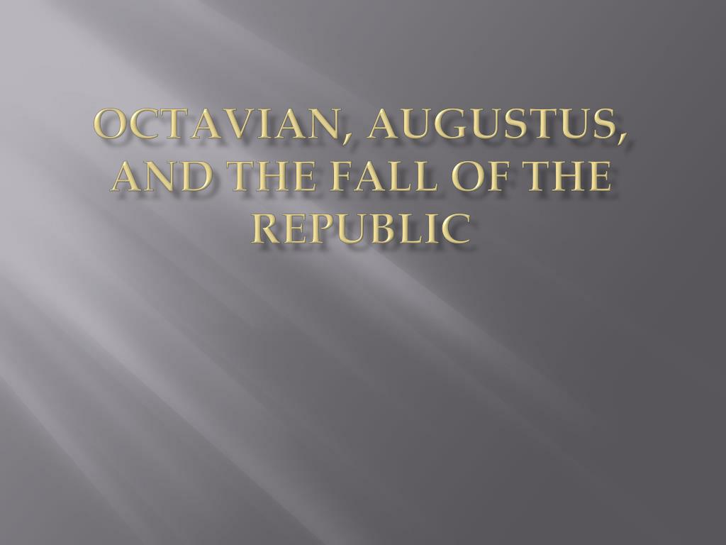 octavian augustus and the fall of the republic l.