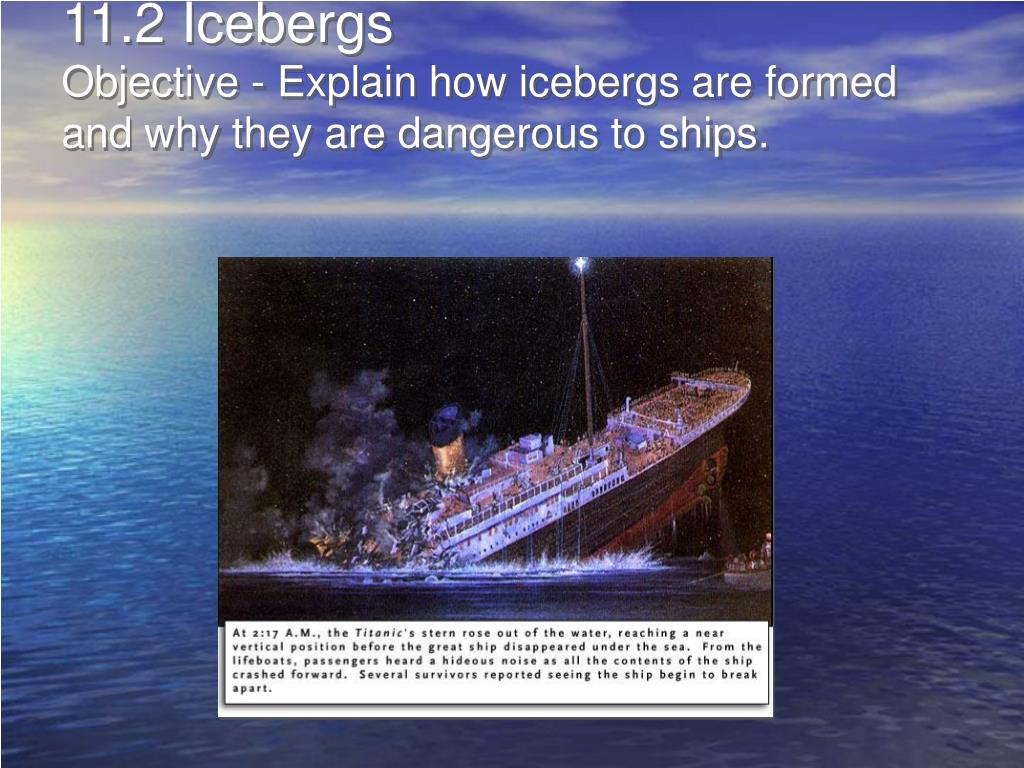 11 2 icebergs objective explain how icebergs are formed and why they are dangerous to ships l.