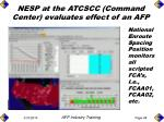 nesp at the atcscc command center evaluates effect of an afp