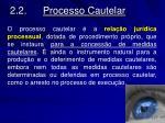 2 2 processo cautelar
